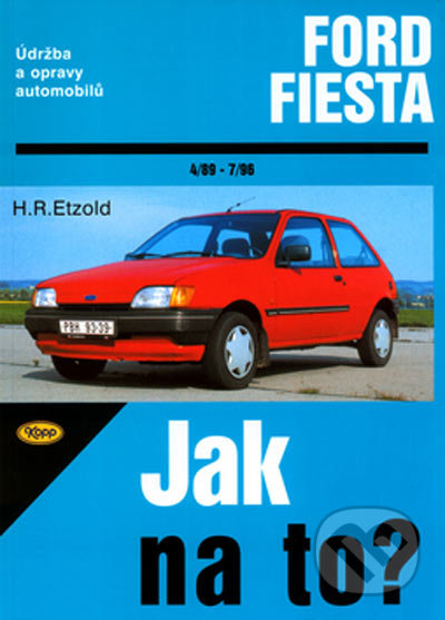 Ford Fiesta od 4/89 do 12/95, Fiesta Classic od 1/96 do 7/96 - Hans-Rüdiger Etzold