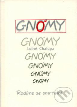 Gnómy - Rodíme se smrtelní - Luboš Chalupa
