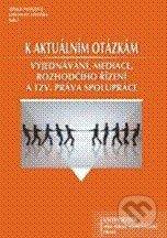K aktuálním otázkám vyjednávání, mediace, rozhodčího řízení a tzv. práva spolupráce - Lenka Pavlová, Jaroslav Veteška