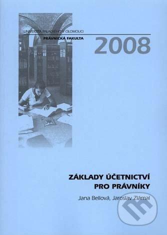 Základy účetnictví pro právníky - Jana Bellová, Jaroslav Zlámal