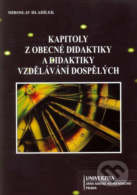Kapitoly z obecné didaktiky a didaktiky vzdělávání dospělých - Miroslav Hladílek
