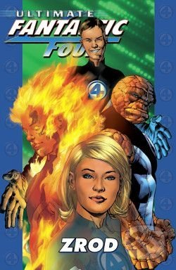 Ultimate Fantastic Four: Zrod - Mark Millar a kol.