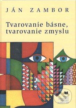 Tvarovanie básne, tvarovanie zmyslu - Ján Zambor