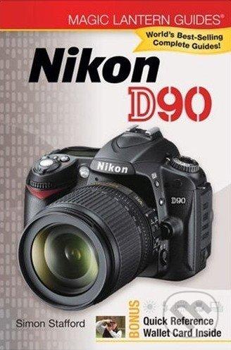 Magic Lantern Guides: Nikon D90 - Simon Stafford