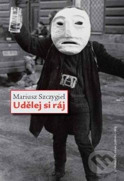 Udělej si ráj - Mariusz Szczygiel