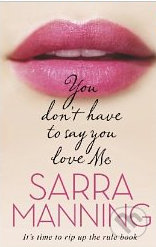You don\'t have to say you love Me - Sarra Manning