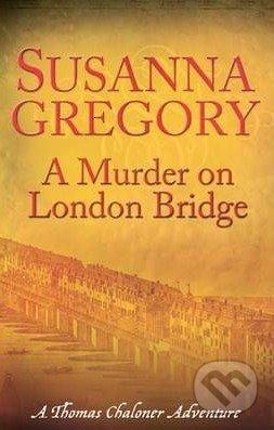 A Murder on London Bridge - Susanna Gregory