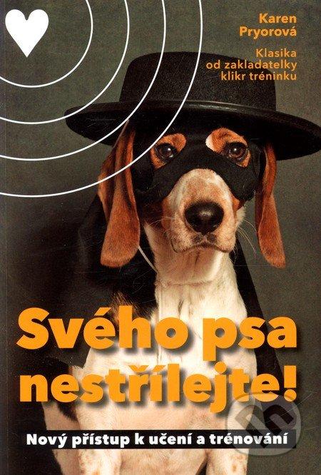 Svého psa nestřílejte! - Karen Pryorová