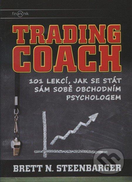 Trading Coach: 101 lekcí, jak se stát sám sobe obchodním psychologem - Brett N. Steenbarger