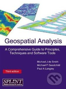 Geospatial Analysis : A Comprehensive Guide to Principles, Techniques and Software Tools - Michael J.de Smith, Paul A. Longley, Michael F. Goodchild