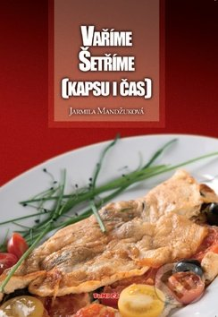 Vaříme šetříme (Kapsu i čas) - Jarmila Mandžuková