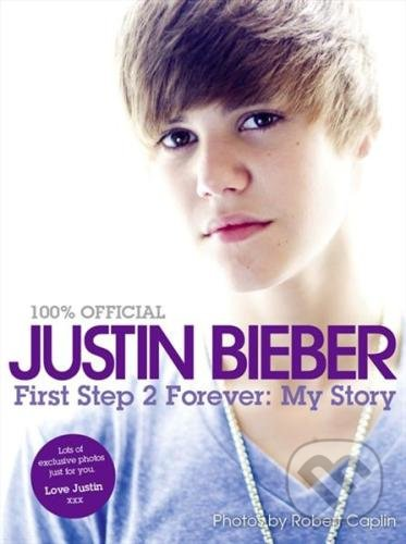 First Step 2 Forever: My Story - Justin Bieber
