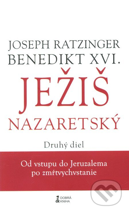 Ježiš Nazaretský (Druhý diel) - Joseph Ratzinger - Benedikt XVI.