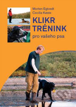 Klikr trénink pro vašeho psa - Morten Egtvedt, Cecilia Koste