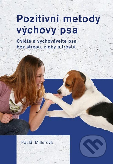 Pozitivní metody výchovy psa - Pat B. Millerová
