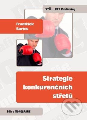 Strategie konkurenčních střetů - František Bartes