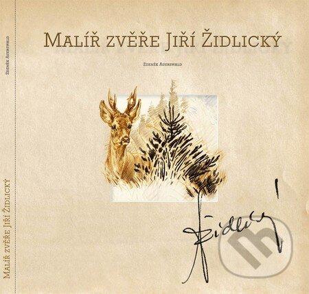 Malíř zvěře Jiří Židlický - Zdeněk Auerswald