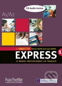 Objectif Express 1 - Livre de l\'élève + CD audio - Béatrice Tauzin, Anne-Lyse Dubois