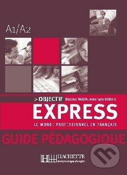 Objectif Express 1 - Guide pédagogique - Anne-Lyse Dubois, Béatrice Tauzin