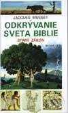Odkrývanie sveta Biblie – Starý zákon - Jaques Musset