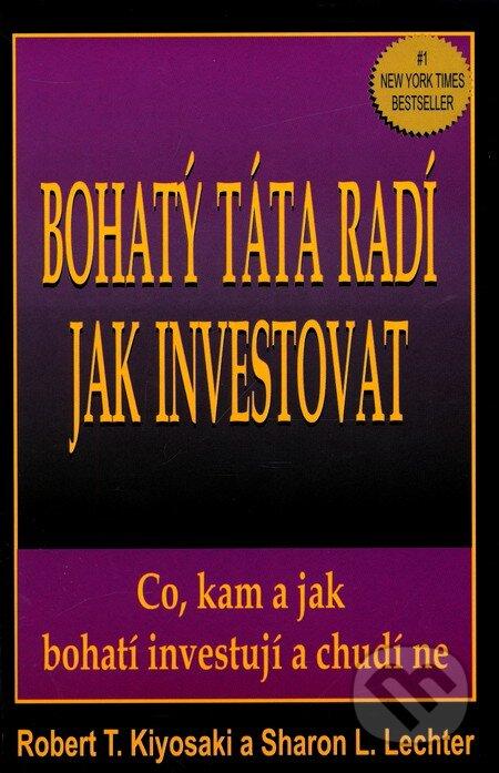 Bohatý táta radí jak investovat - Robert T. Kiyosaki, Sharon L. Lechter