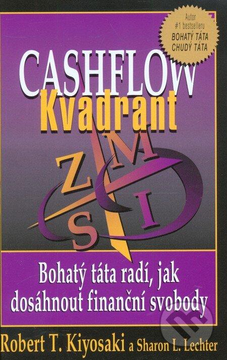 Cashflow Kvadrant - Bohatý táta radí, jak dosáhnout finanční svobody - Robert T. Kiyosaki, Sharon L. Lechter