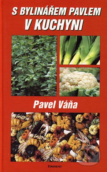S bylinářem Pavlem v kuchyni - Pavel Váňa