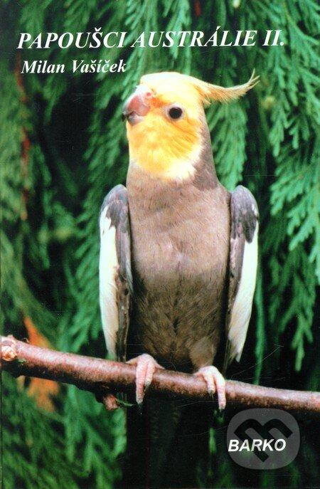 Papoušci Austrálie II - Milan Vašíček