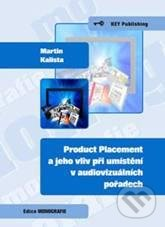Product Placement a jeho vliv při umístění v audiovizuálních pořadech - Martin Kalista