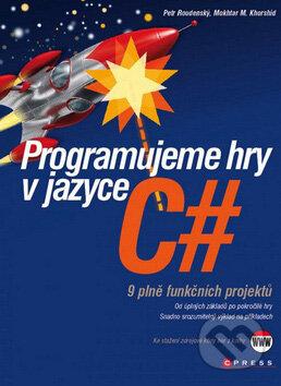 Programujeme hry v jazyce C# - Petr Roudenský, Mokhtar M. Khorshid