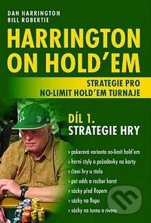 Harrington on Hold\'em - Strategie pro no-limit hold\'em turnaje (Díl 1.) - Dan Harrington, Bill Robertie