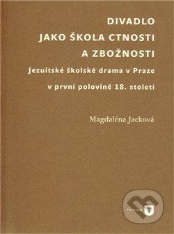 Divadlo jako škola ctnosti a zbožnosti - Magdaléna Jacková