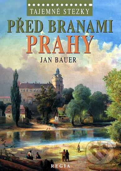 Tajemné stezky – Před branami Prahy - Jan Bauer