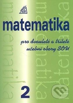Matematika pro dvouleté a tříleté učební obory SOU 2. díl - Emil Calda