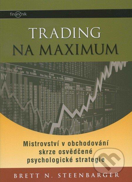 Trading na maximum - Brett N. Steenbarger