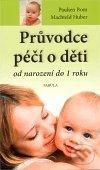 Průvodce péčí o děti od narození do 1 roku - Paulien Bom, Machteld Huber