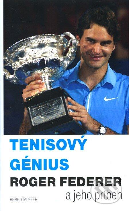 Tenisový génius Roger Federer a jeho príbeh - René Stauffer