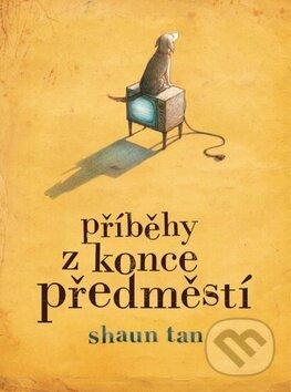 Příběhy z konce předměstí - Shaun Tan