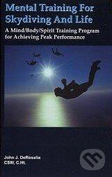 Mental Training for Skydiving and Life - John DeRosalia