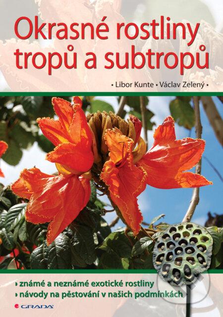 Okrasné rostliny tropů a subtropů - Václav Zelený, Libor Kunte