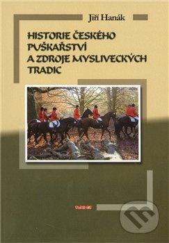 Historie českého puškařství a zdroje mysliveckých tradic - Jiří Hanák