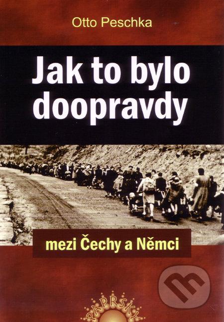 Jak to bylo doopravdy mezi Čechy a Němci - Otto Peschka