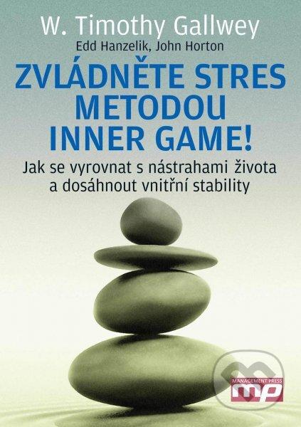 Zvládněte stres metodou Inner Game - W. Timothy Gallwey, Edward S. Hanzelik, John Horton