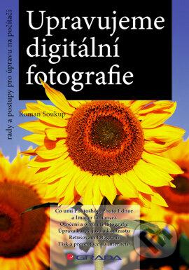 Upravujeme digitální fotografie - Roman Soukup