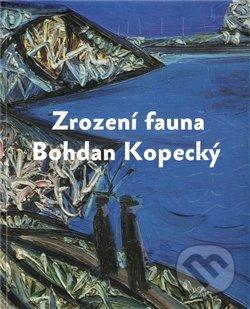 Zrození fauna - Bohdan Kopecký - Martin Dostál