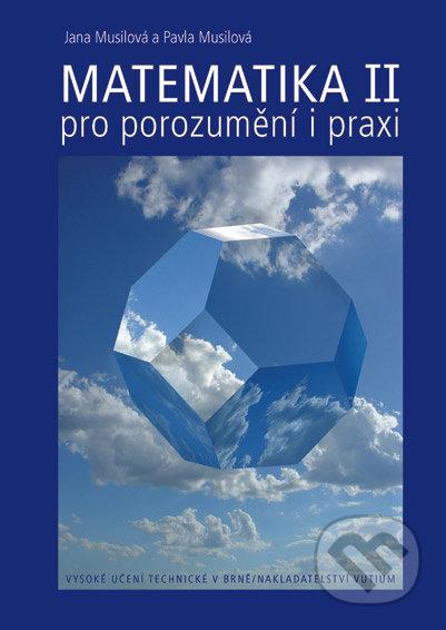 Matematika II/1 + II/2 - pro porozumění i praxi - Jana Musilová, Pavla Musilová