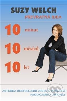10 minut, 10 měsíců, 10 let - Suzy Welch