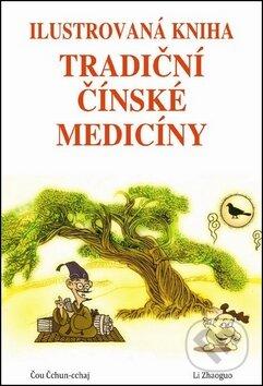 Ilustrovaná kniha tradiční čínské medicíny - Čou Čchun-cchaj, Li Zhaoguo