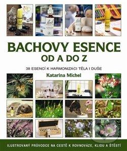 Bachovy květové esence od A do Z - Katarina Michel
