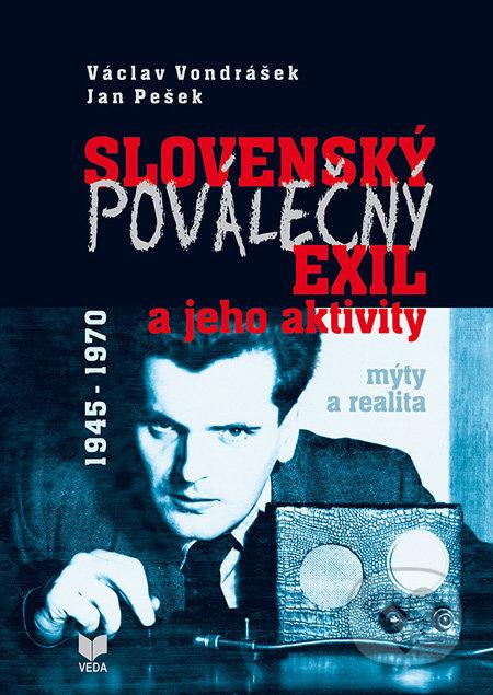 Slovenský poválečný exil a jeho aktivity 1945 - 1970 - Václav Vondrášek, Jan Pešek